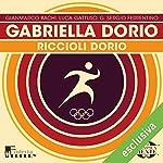 Gabriella Dorio: Riccioli Dorio (Olimpicamente) | Gianmarco Bachi,Luca Gattuso,G. Sergio Ferrentino