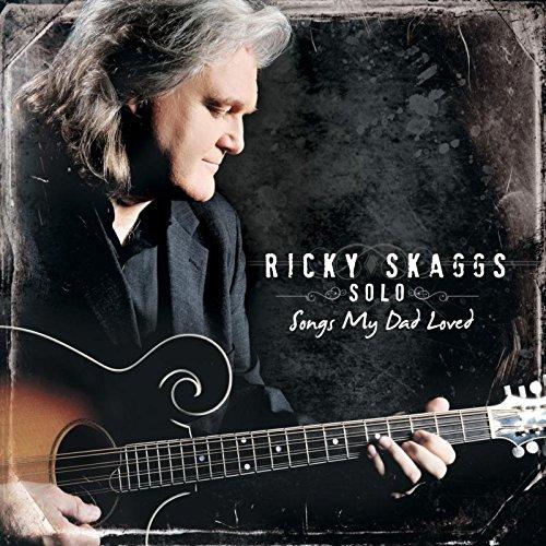 Ricky Skaggs Songs (Songs My Dad Loved)