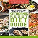 The Complete and Comprehensive Ketogenic Reset Diet Guide and Cookbook: Filled with Delicious Recipes Designed to Melt Away Body Fat in No Time (Includes Low Carb Keto Recipes for Beginners) Audiobook by Antonia Rae Narrated by Lisa Reichert