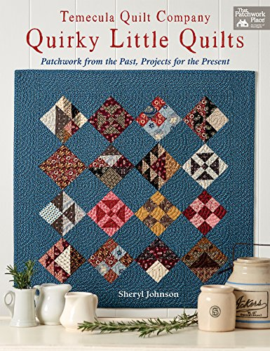 Temecula Quilt Company - Quirky Little Quilts: Patchwork from the Past, Projects for the Present ()