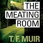 The Meating Room: DI Gilchrist, Book 5 | T. F. Muir