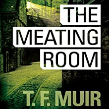 The Meating Room: DI Gilchrist, Book 5 Audiobook by T. F. Muir Narrated by David Monteath