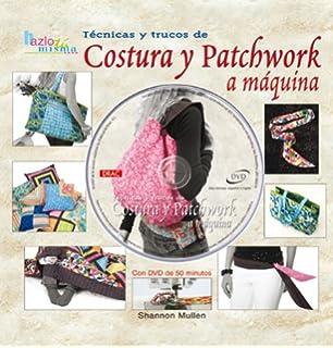 Tecnicas Y Trucos De Costura Y Patchwork a Maquina (Spanish Edition)
