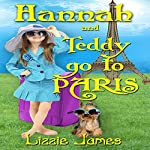 Hannah and Teddy Go to Paris: Hannah and Teddy Series, Book 1 | Lizzie James