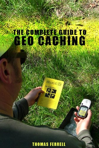 The Complete Guide to Geo Caching
