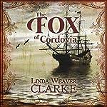 The Fox of Cordovia: The Rebel Series, Book 3 | Linda Weaver Clarke