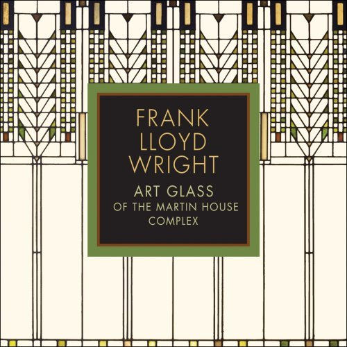 Frank Lloyd Wright: Art Glass of the Martin House Complex (2009-09-23)