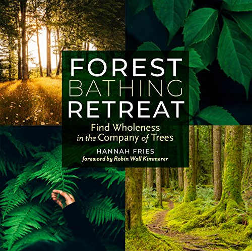 (Forest Bathing Retreat: Find Wholeness in the Company of Trees)