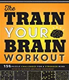 The Train Your Brain Workout: 156 Puzzle Challenges for a Stronger Mind