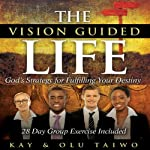 The Vision Guided Life: God's Strategy for Fulfilling Your Destiny | Kay Taiwo,Olu Taiwo