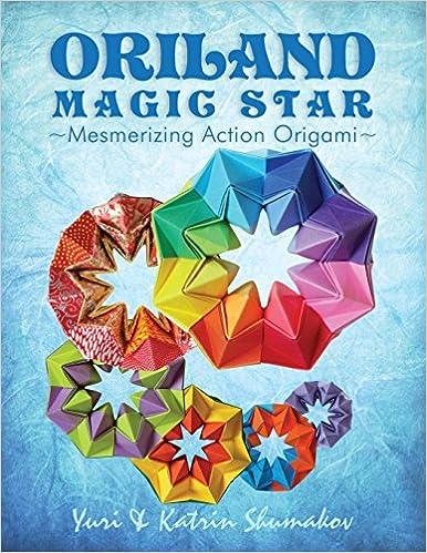 Oriland Magic Star Mesmerizing Action Origami Volume 1 Yuri Shumakov Katrin 9781497383999 Amazon Books