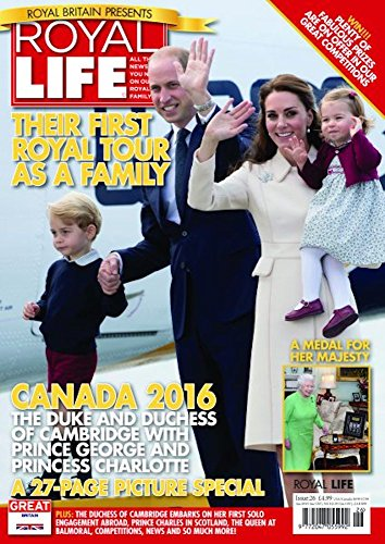 Royal Life Magazine - Issue 26: Duke And Duchess Of Cambridge With Prince George And Princess Charlotte In Canada 2016