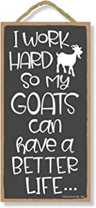 Honey Dew Gifts Goat Decor, I Work Hard so My Goats Can Have a Better Life 5 inch by 10 inch Hanging, Wall Art, Decorative Wood Sign, Funny Signs