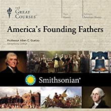 America's Founding Fathers Audiobook by The Great Courses Narrated by Professor Allen C. Guelzo Ph.D. University of Pennsylvania