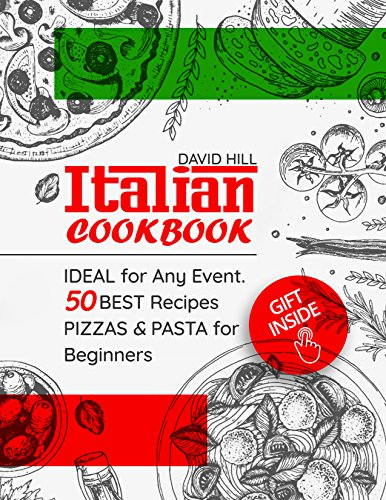 Italian cookbook -  ideal for any event. 50 best recipes pizzas and pasta for Beginners. by David  Hill