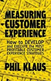 measuring customer experience - Measuring Customer Experience: How to Develop and Execute the Most Profitable Customer Experience Strategies