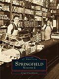 Springfield: Volume I (Images of America (Arcadia Publishing))
