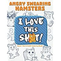 Angry Swearing Hamsters (Sweary Coloring Book for Adults): Swear Word Coloring Book: Volume 6 (Swear and Relax)
