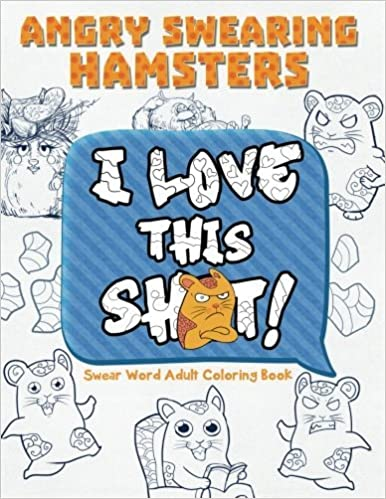 Amazon Angry Swearing Hamsters Sweary Coloring Book For Adults Swear Word And Relax Volume 6 9781530452071 Words
