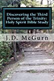 Discovering the Third Person of the Trinity: Holy Spirit Bible Study, J. D. McGurn, 1463587813