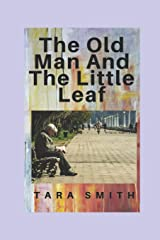The Old Man And The Little Leaf: A feel-good novel. Fiction tale of friendship, humor, mind-bending experiences Paperback