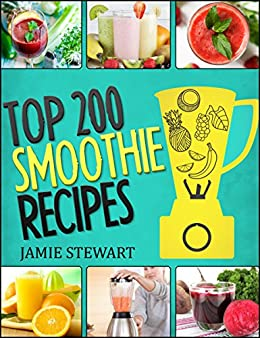 Smoothie Recipes - Top 200 Smoothie Recipes by [Stewart, Jamie]
