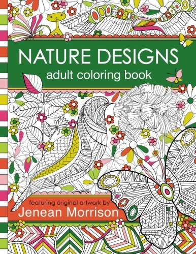 Nature Designs Adult Coloring Book: 50+ Coloring Pages Featuring Butterflies, Birds and Flowers (Jenean Morrison Adult Coloring (Butterfly Coloring Pages)