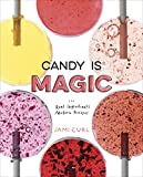 Candy Is Magic: Real Ingredients, Modern Recipes: A Baking Book