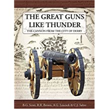 The Great Guns Like Thunder: The Cannon from the City of Derry by B.G. Scott (2008-05-10)