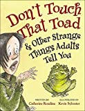 img - for Don't Touch That Toad and Other Strange Things Adults Tell You by Catherine Rondina (2014-09-01) book / textbook / text book
