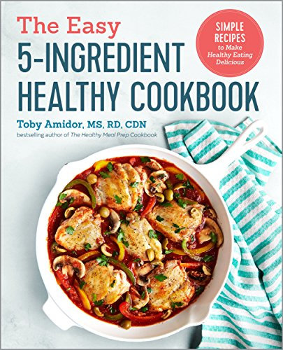 The Easy 5-Ingredient Healthy Cookbook: Simple Recipes to Make Healthy Eating Delicious cover