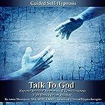 Talk to God Guided Self Hypnosis: Expand Spiritual Awareness & Consciousness with Bonus Drum Journey | Anna Thompson