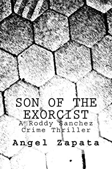 Son of the Exorcist: A Roddy Sanchez Crime Thriller by [Zapata, Angel]