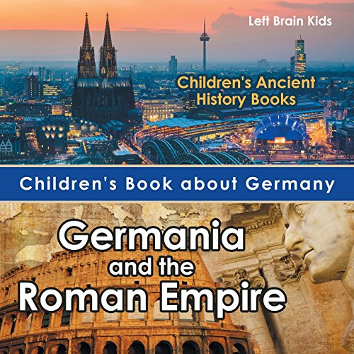Children's Book about Germany: Germania and the Roman Empire - Children's Ancient History Books