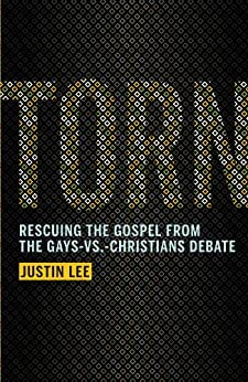 Torn: Rescuing the Gospel from the Gays-vs.-Christians Debate by [Lee, Justin]