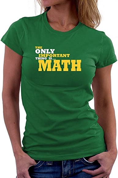 Teeburon The Only Important Thing is Math Camiseta Mujer: Amazon.es: Ropa y accesorios