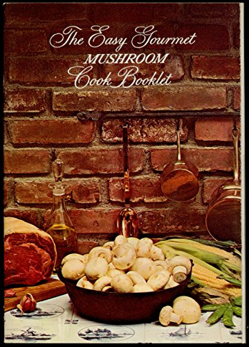 THE EASY GOURMET MUSHROOM COOK BOOKLET BY GREEN GIANT COMPANY