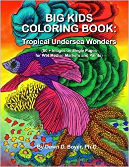 Big Kids Coloring Book: Tropical Undersea Wonders: 50+ Images on Single-sided Pages for Wet Media - Markers and Paints (Big Kids Coloring Books)