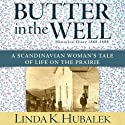 Butter in the Well: A Scandanavian Woman's Tale of Life on the Prairie, Book 1 Audiobook by Linda K. Hubalek Narrated by Ann M. Richardson