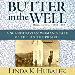 Butter in the Well: A Scandanavian Woman's Tale of Life on the Prairie, Book 1 | Linda K. Hubalek