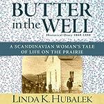 Butter in the Well: A Scandanavian Woman's Tale of Life on the Prairie, Book 1 | Linda K. Hubalek