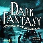 Dark Fantasy: Adventures in the Supernatural | Scott Bishop