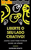 Liberte O Seu Lado Criativo!: Agora Você Pode Pensar Como Um Gênio!