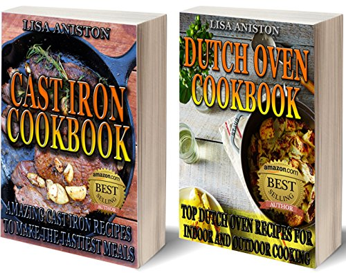 CAST IRON COOKING AND DUTCH OVEN COOKING BUNDLE: Cast Iron Cookbook + Dutch Oven Cookbook: Delicious Cast Iron Recipes And Amazing Dutch Oven Recipes For ... cast iron cookbook, dutch oven cookbook) by Lisa Aniston