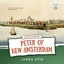 Peter of New Amsterdam: A Story of Old New York Audiobook by James Otis Narrated by Jim Hodges