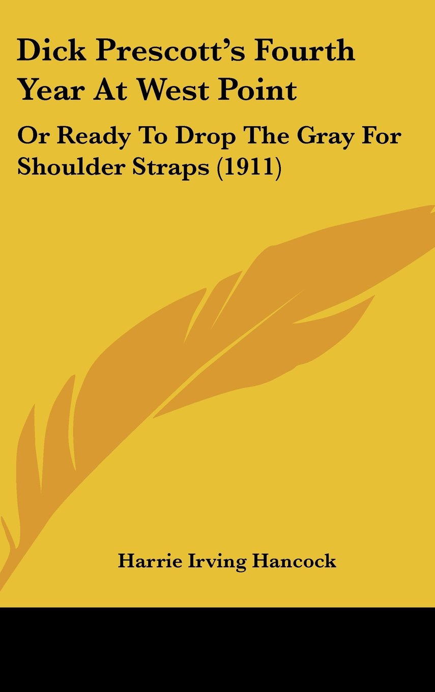 Dick Prescott's Fourth Year At West Point: Or Ready To Drop The Gray For Shoulder Straps (1911) pdf epub