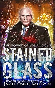 Stained Glass: An Alexi Sokolsky Supernatural Thriller (Alexi Sokolsky: Hound of Eden Book 2) by [Baldwin, James Osiris]