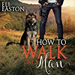 How to Walk Like a Man: Howl at the Moon, Book 2 | Eli Easton