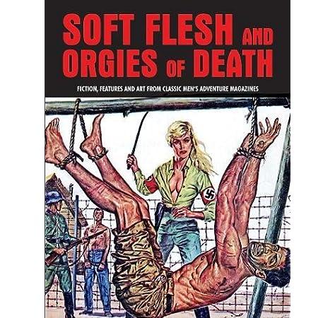 Soft Flesh And Orgies Of Death Fiction Features Art From Classic Men S Adventure Magazines Pulp Mayhem Pentangeli Pep 9781840686661 Amazon Com Books