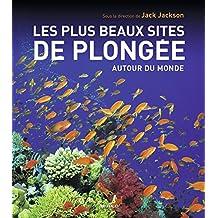 PLUS BEAUX SITES DE PLONGÉE AUTOUR DU MONDE (LES) N.E.
